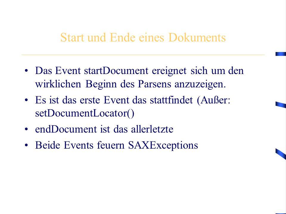 Start und Ende eines Dokuments Das Event startDocument ereignet sich um den wirklichen Beginn des Parsens anzuzeigen. Es ist das erste Event das statt