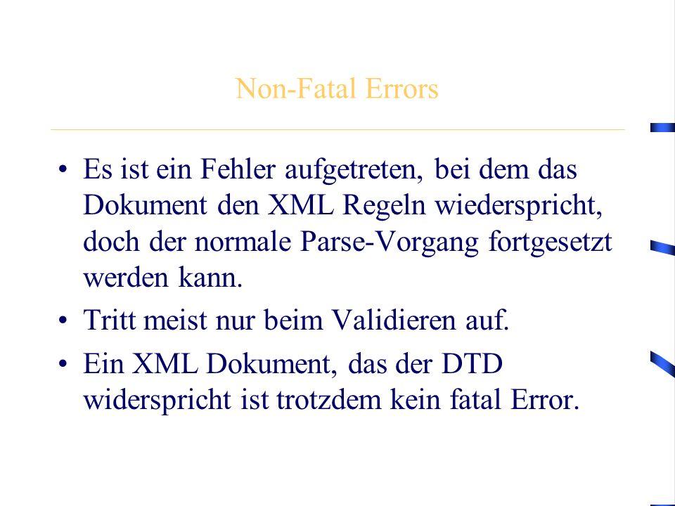 Non-Fatal Errors Es ist ein Fehler aufgetreten, bei dem das Dokument den XML Regeln wiederspricht, doch der normale Parse-Vorgang fortgesetzt werden k