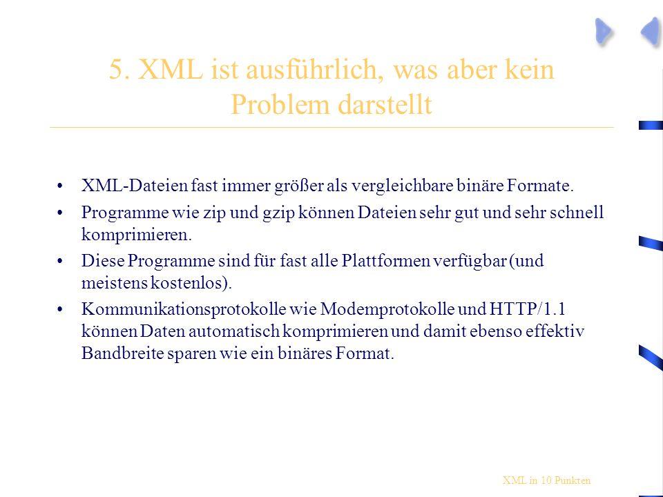 5. XML ist ausführlich, was aber kein Problem darstellt XML-Dateien fast immer größer als vergleichbare binäre Formate. Programme wie zip und gzip kön