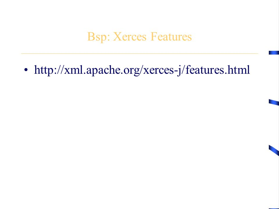 Bsp: Xerces Features http://xml.apache.org/xerces-j/features.html