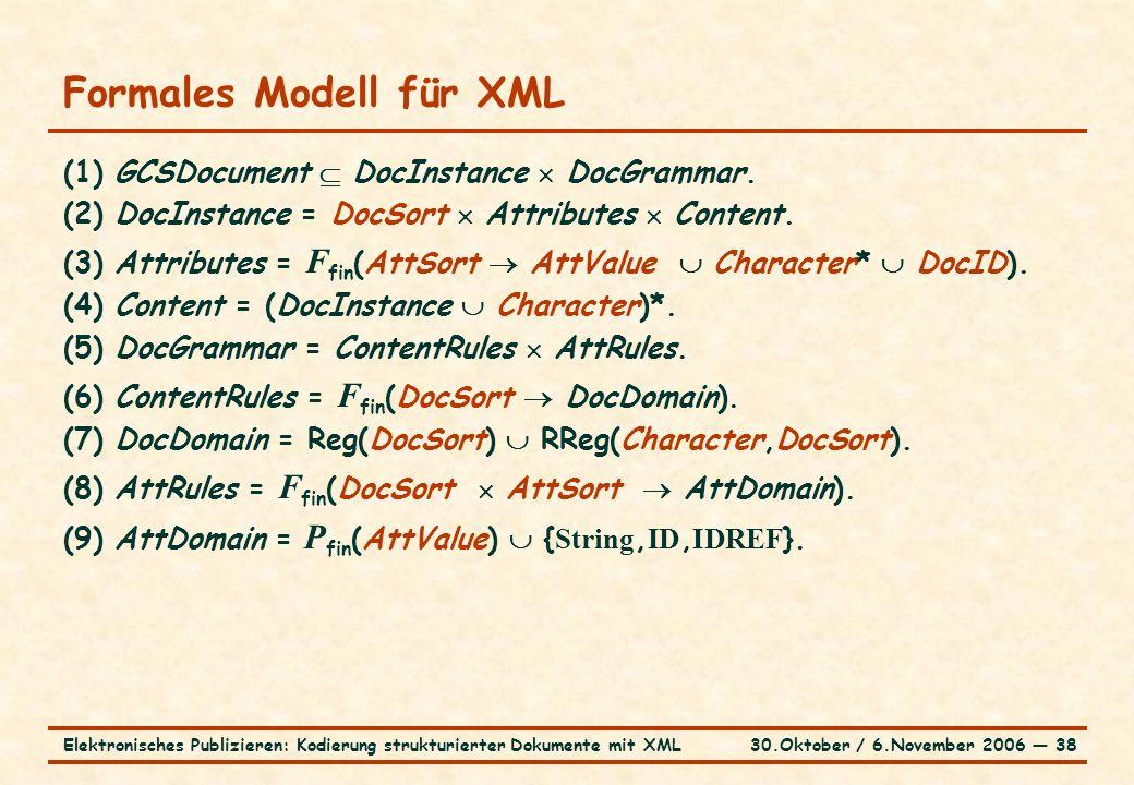 30.Oktober / 6.November 2006 ― 38Elektronisches Publizieren: Kodierung strukturierter Dokumente mit XML Formales Modell für XML (1) GCSDocument  DocInstance  DocGrammar.