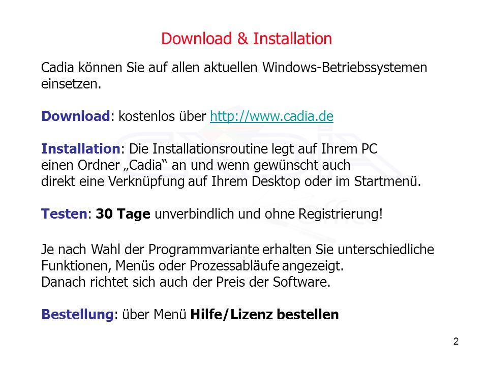 2 Download & Installation Cadia können Sie auf allen aktuellen Windows-Betriebssystemen einsetzen.