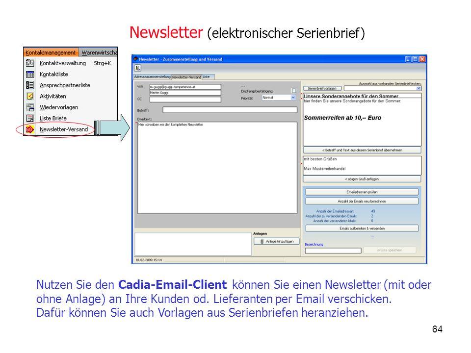 64 Newsletter (elektronischer Serienbrief) Nutzen Sie den Cadia-Email-Client können Sie einen Newsletter (mit oder ohne Anlage) an Ihre Kunden od.