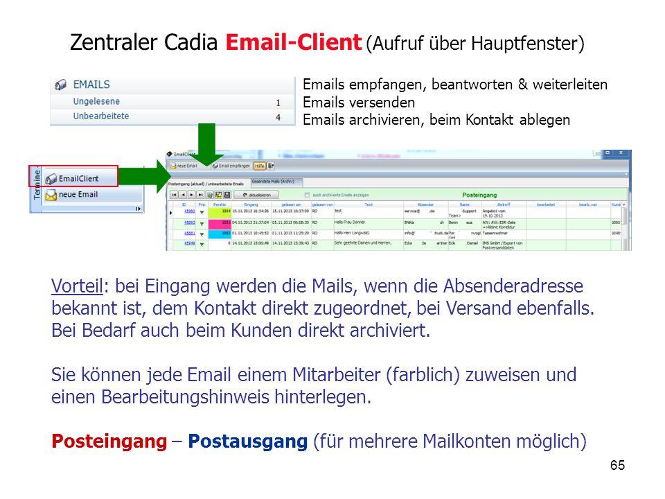 65 Zentraler Cadia Email-Client (Aufruf über Hauptfenster) Vorteil: bei Eingang werden die Mails, wenn die Absenderadresse bekannt ist, dem Kontakt direkt zugeordnet, bei Versand ebenfalls.