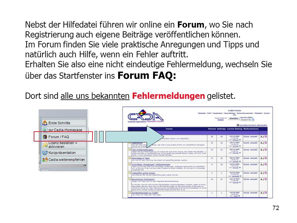 72 Nebst der Hilfedatei führen wir online ein Forum, wo Sie nach Registrierung auch eigene Beiträge veröffentlichen können.