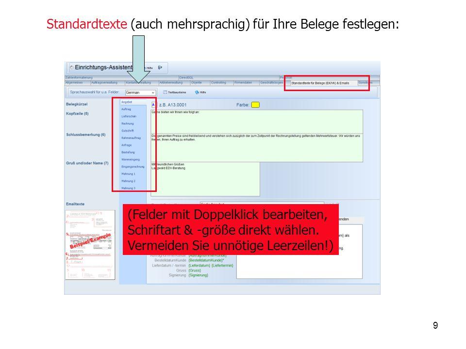 9 Standardtexte (auch mehrsprachig) für Ihre Belege festlegen: (Felder mit Doppelklick bearbeiten, Schriftart & -größe direkt wählen.
