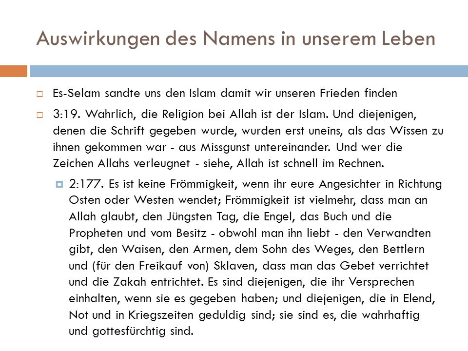 Auswirkungen des Namens in unserem Leben  Es-Selam sandte uns den Islam damit wir unseren Frieden finden  3:19. Wahrlich, die Religion bei Allah ist