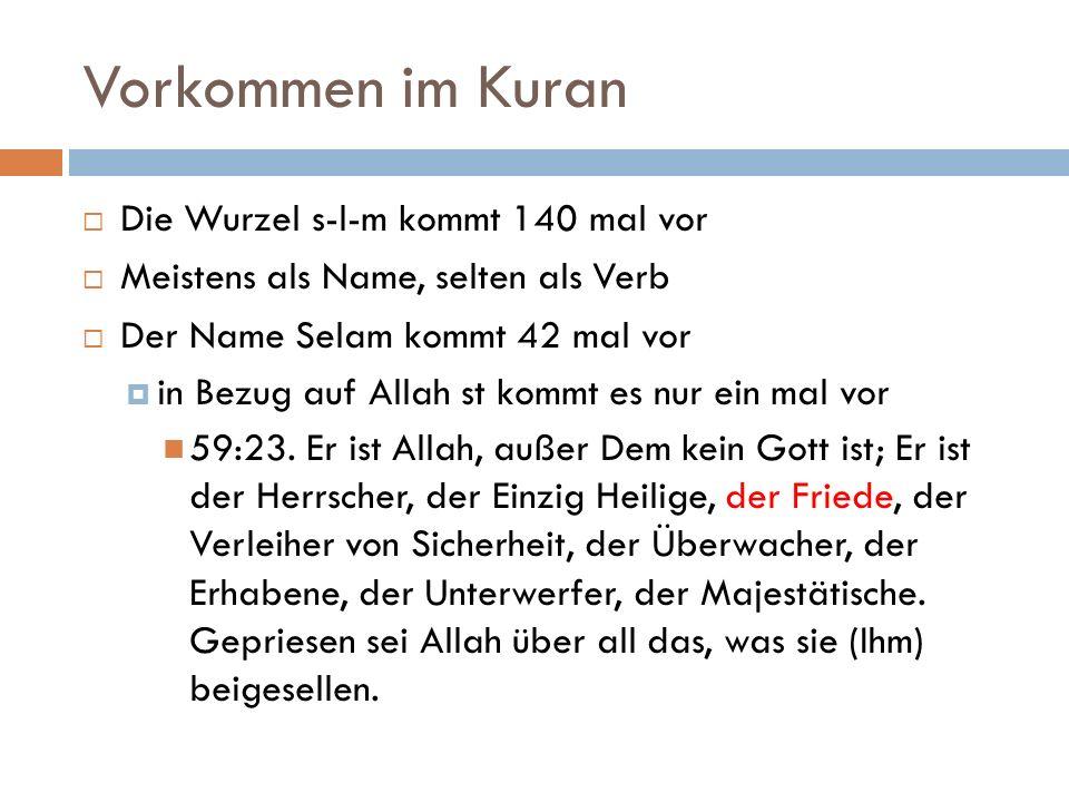 Vorkommen im Kuran  Die Wurzel s-l-m kommt 140 mal vor  Meistens als Name, selten als Verb  Der Name Selam kommt 42 mal vor  in Bezug auf Allah st