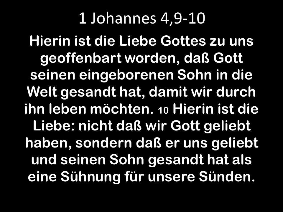 1 Johannes 4,9-10 Hierin ist die Liebe Gottes zu uns geoffenbart worden, daß Gott seinen eingeborenen Sohn in die Welt gesandt hat, damit wir durch ih
