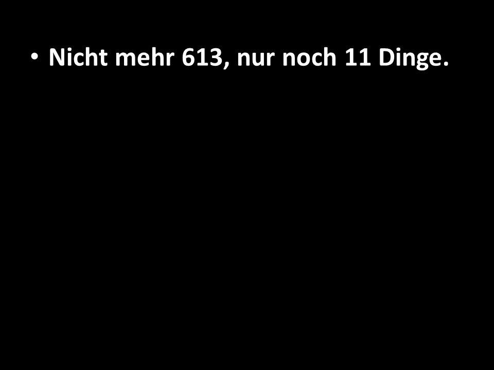 Nicht mehr 613, nur noch 11 Dinge.
