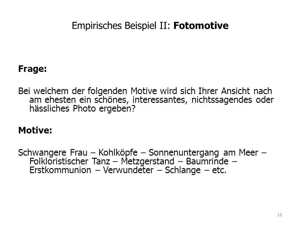 Empirisches Beispiel II: Fotomotive Frage: Bei welchem der folgenden Motive wird sich Ihrer Ansicht nach am ehesten ein schönes, interessantes, nichtssagendes oder hässliches Photo ergeben.