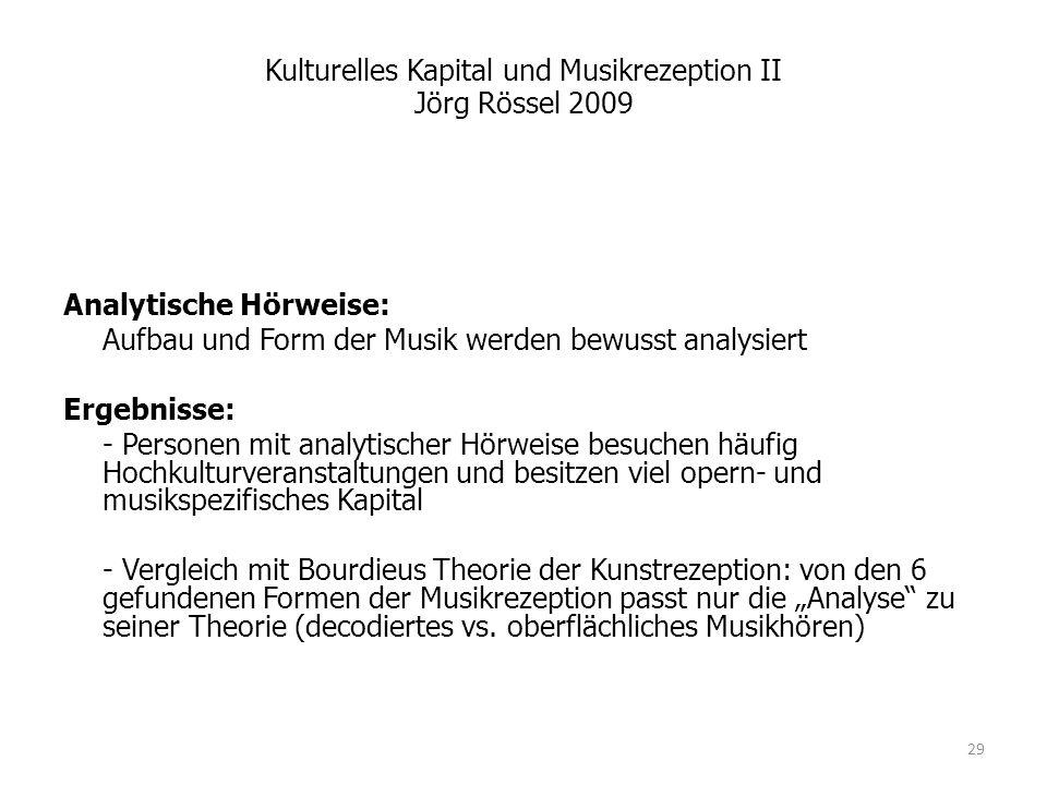 Kulturelles Kapital und Musikrezeption II Jörg Rössel 2009 Analytische Hörweise: Aufbau und Form der Musik werden bewusst analysiert Ergebnisse: - Per
