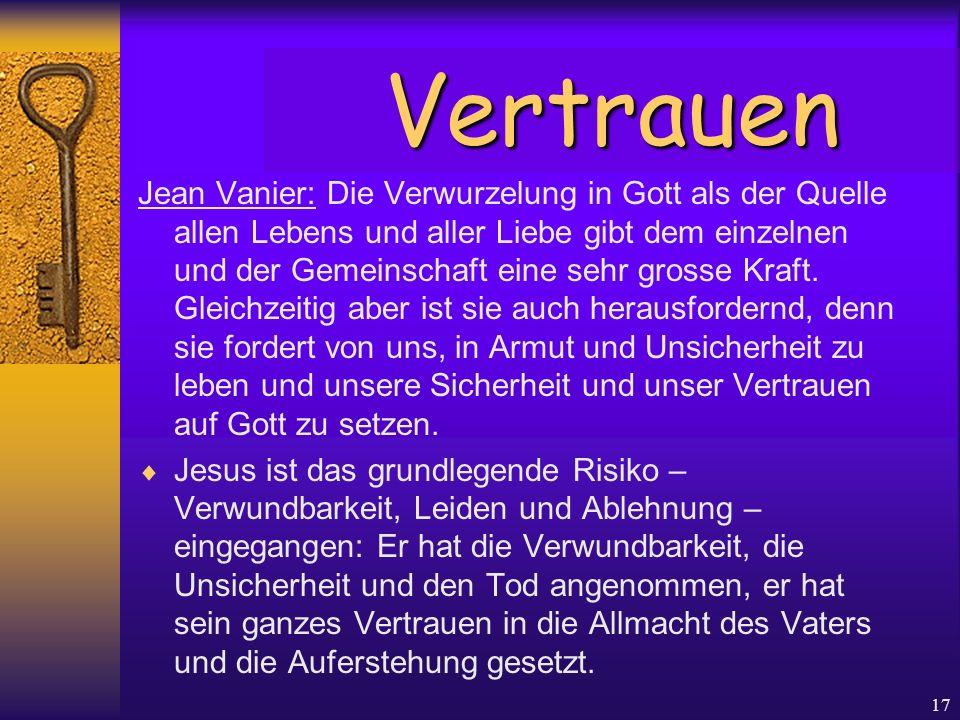 17 Jean Vanier: Die Verwurzelung in Gott als der Quelle allen Lebens und aller Liebe gibt dem einzelnen und der Gemeinschaft eine sehr grosse Kraft. G