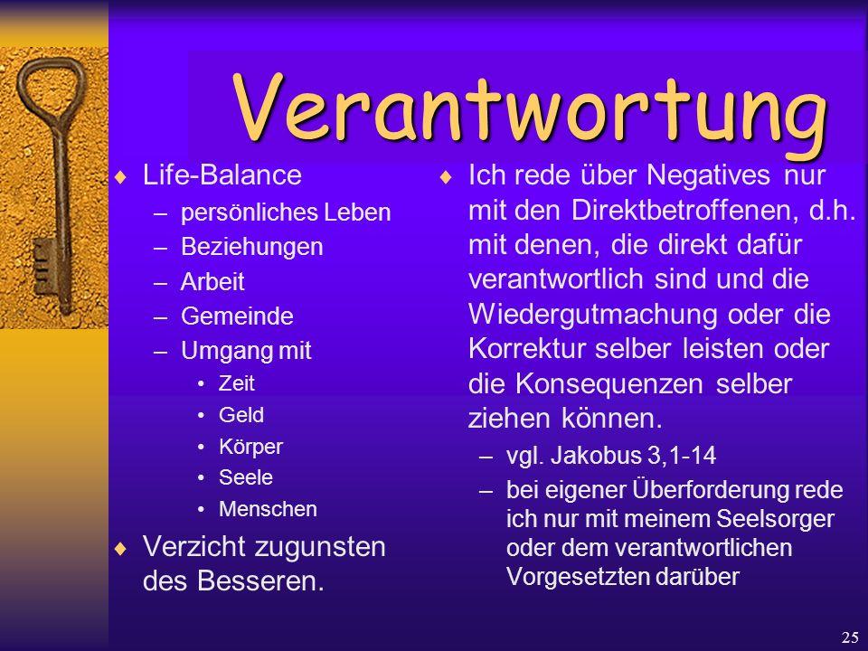 25  Life-Balance –persönliches Leben –Beziehungen –Arbeit –Gemeinde –Umgang mit Zeit Geld Körper Seele Menschen  Verzicht zugunsten des Besseren. 