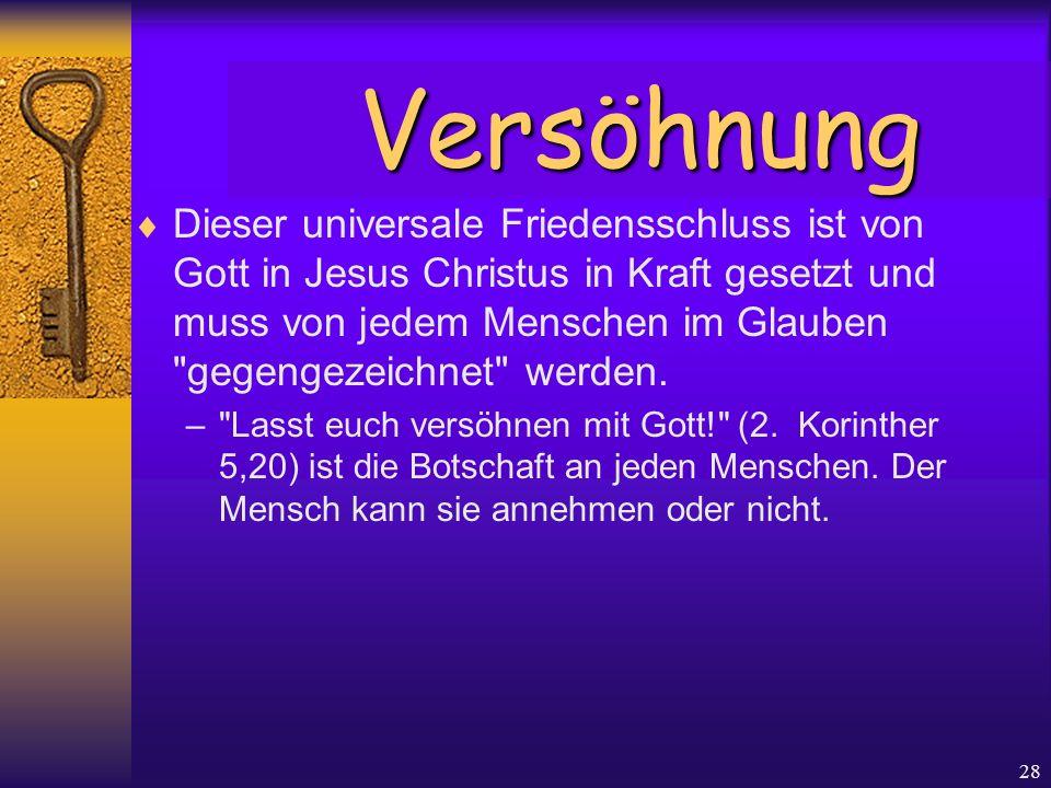28  Dieser universale Friedensschluss ist von Gott in Jesus Christus in Kraft gesetzt und muss von jedem Menschen im Glauben