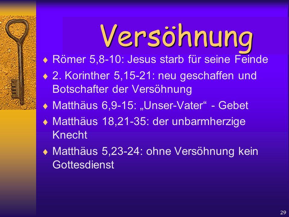 """29  Römer 5,8-10: Jesus starb für seine Feinde  2. Korinther 5,15-21: neu geschaffen und Botschafter der Versöhnung  Matthäus 6,9-15: """"Unser-Vater"""""""