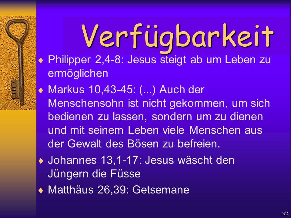 32  Philipper 2,4-8: Jesus steigt ab um Leben zu ermöglichen  Markus 10,43-45: (...) Auch der Menschensohn ist nicht gekommen, um sich bedienen zu l