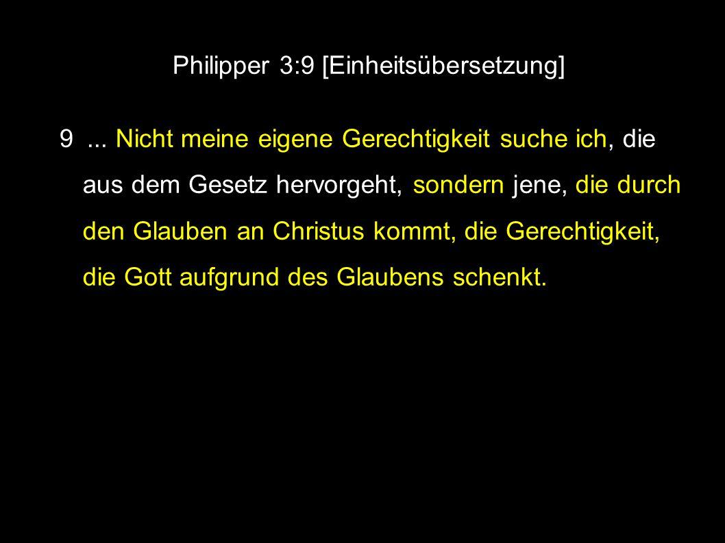 Philipper 3:9 [Einheitsübersetzung] 9...