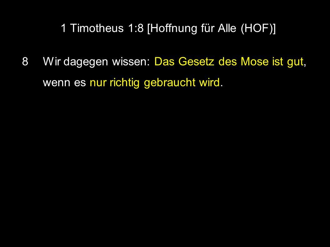 1 Timotheus 1:8 [Hoffnung für Alle (HOF)] 8 Wir dagegen wissen: Das Gesetz des Mose ist gut, wenn es nur richtig gebraucht wird.