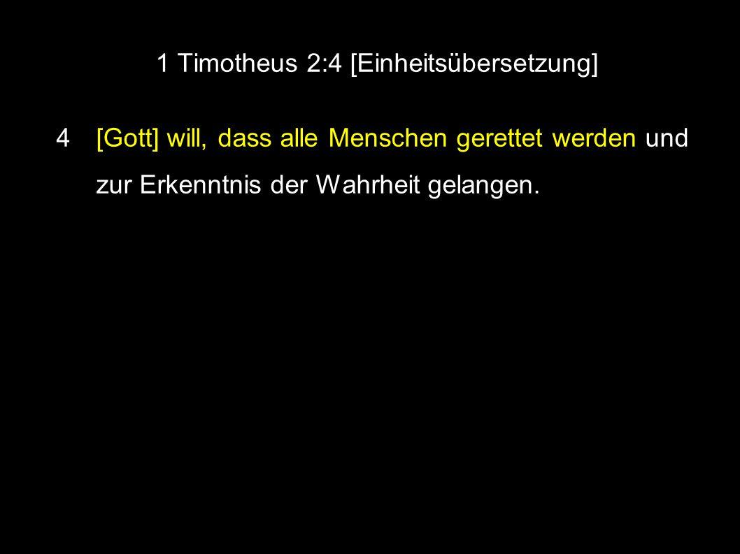 1 Timotheus 2:4 [Einheitsübersetzung] ● 4 [Gott] will, dass alle Menschen gerettet werden und zur Erkenntnis der Wahrheit gelangen.