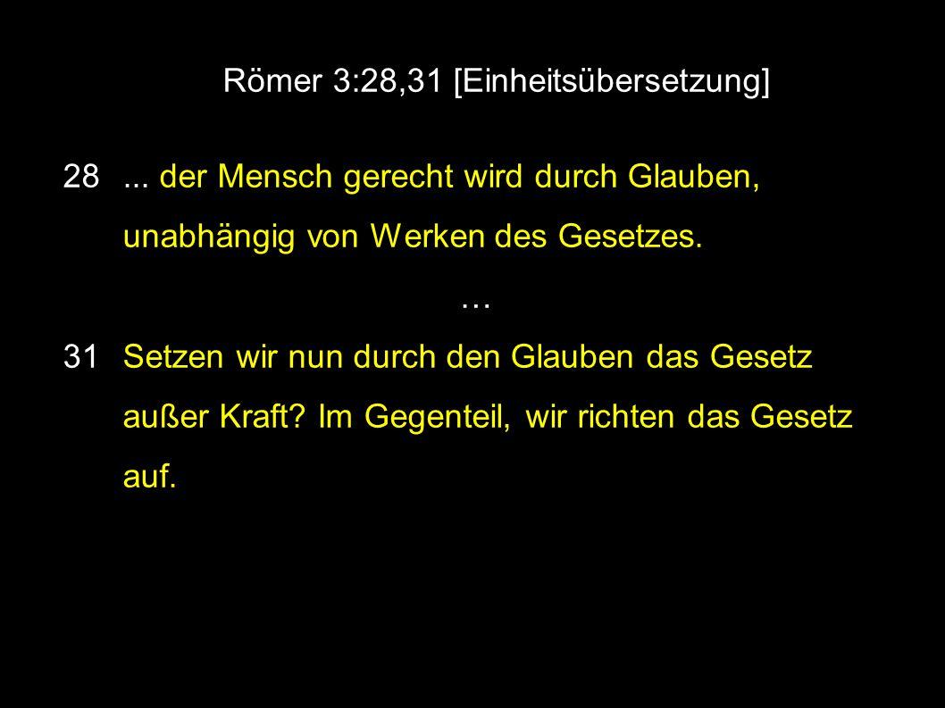 ● Römer 3:28,31 [Einheitsübersetzung] 28...