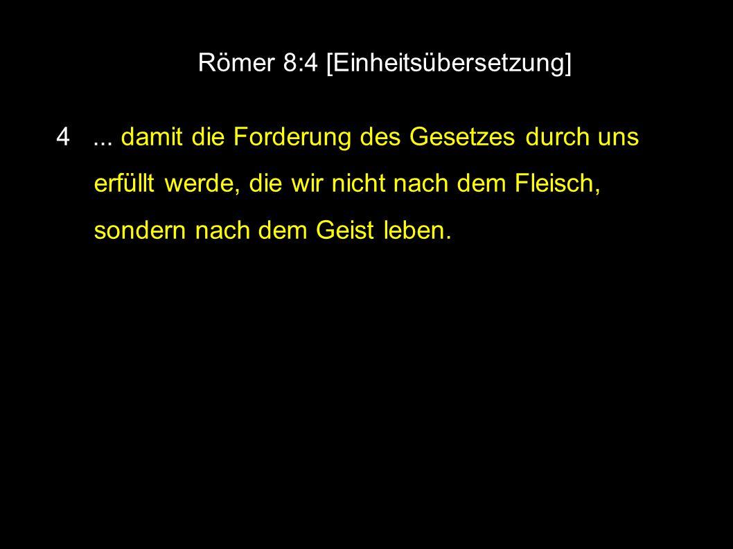 ● Römer 8:4 [Einheitsübersetzung] 4...