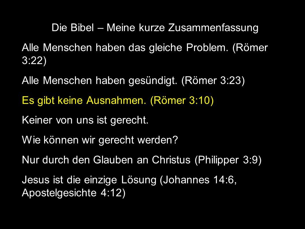 Die Bibel – Meine kurze Zusammenfassung Alle Menschen haben das gleiche Problem.