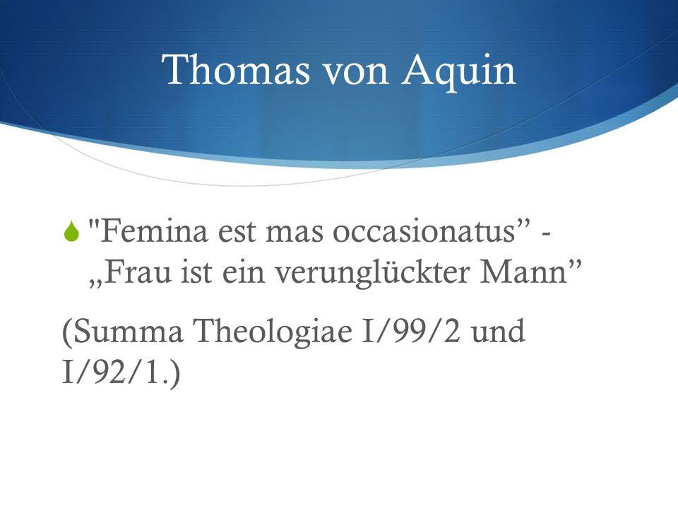 "Thomas von Aquin  Femina est mas occasionatus - ""Frau ist ein verunglückter Mann (Summa Theologiae I/99/2 und I/92/1.)"