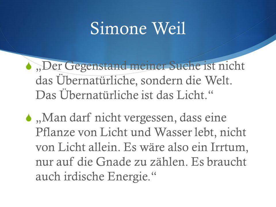"""Simone Weil  """"Der Gegenstand meiner Suche ist nicht das Übernatürliche, sondern die Welt."""