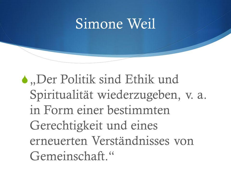 """Simone Weil  """"Der Politik sind Ethik und Spiritualität wiederzugeben, v."""