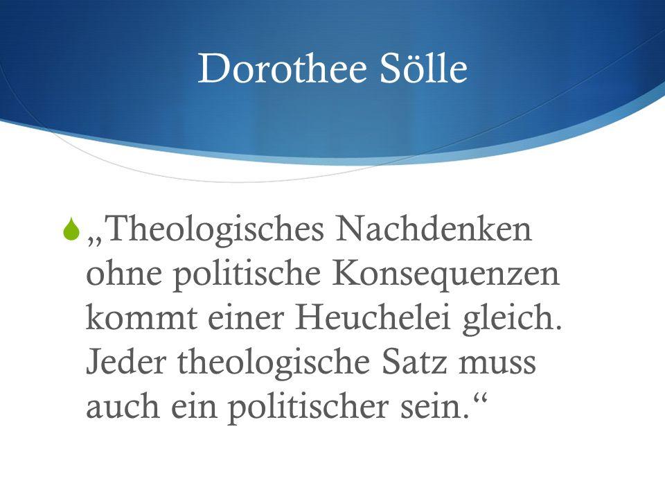 """Dorothee Sölle  """"Theologisches Nachdenken ohne politische Konsequenzen kommt einer Heuchelei gleich."""