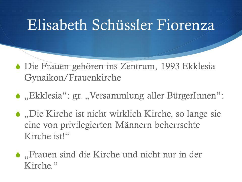 """Elisabeth Schüssler Fiorenza  Die Frauen gehören ins Zentrum, 1993 Ekklesia Gynaikon/Frauenkirche  """"Ekklesia : gr."""