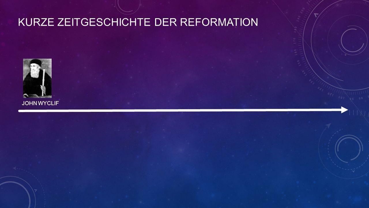 KURZE ZEITGESCHICHTE DER REFORMATION JOHN WYCLIF