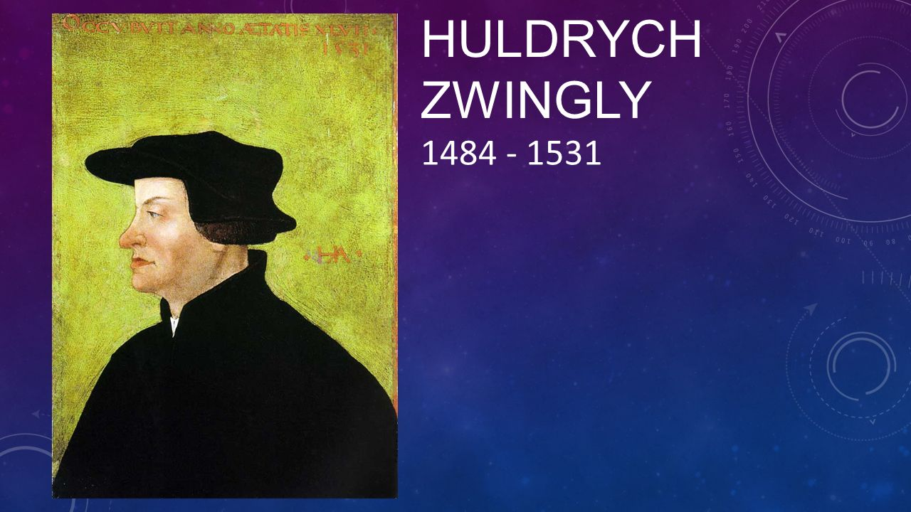 HULDRYCH ZWINGLY 1484 - 1531