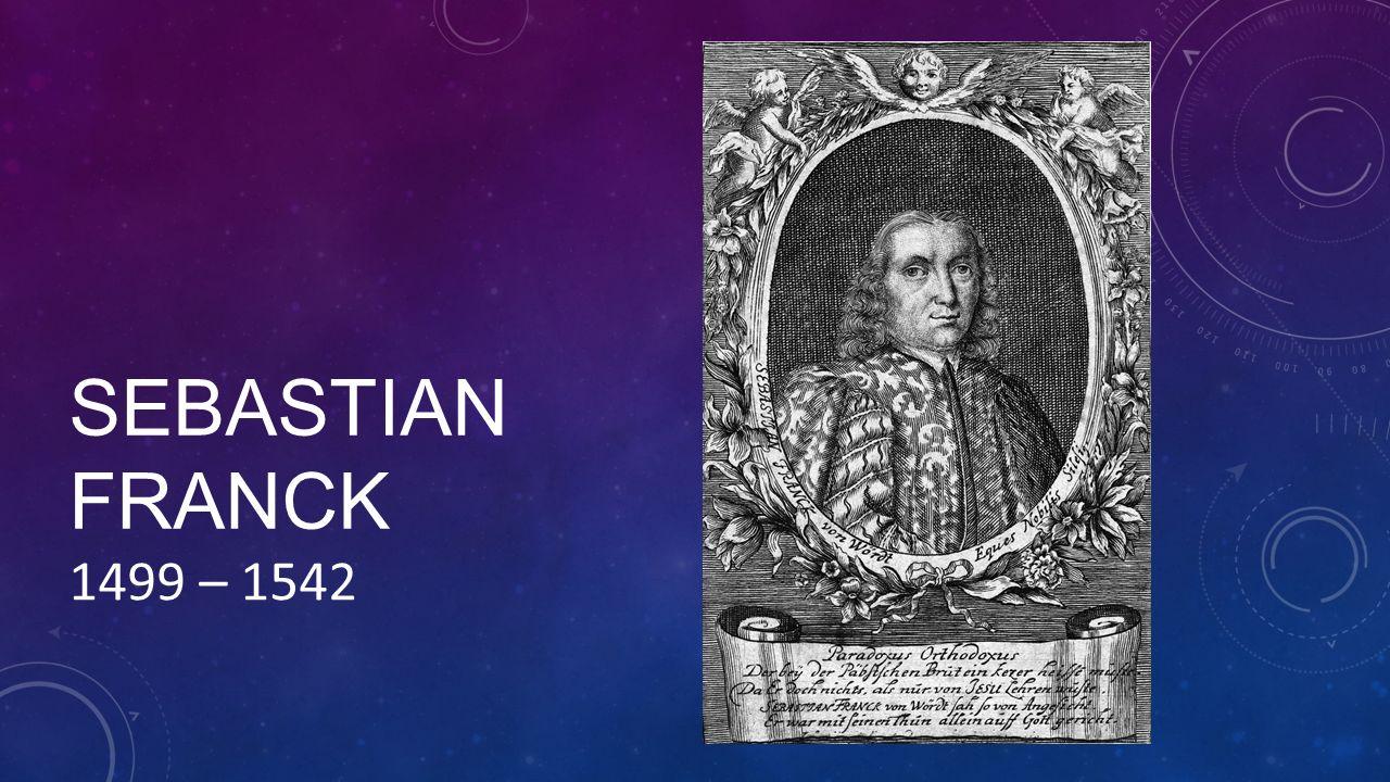 SEBASTIAN FRANCK 1499 – 1542