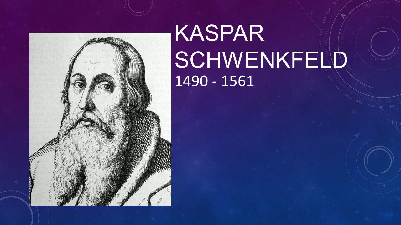 KASPAR SCHWENKFELD 1490 - 1561