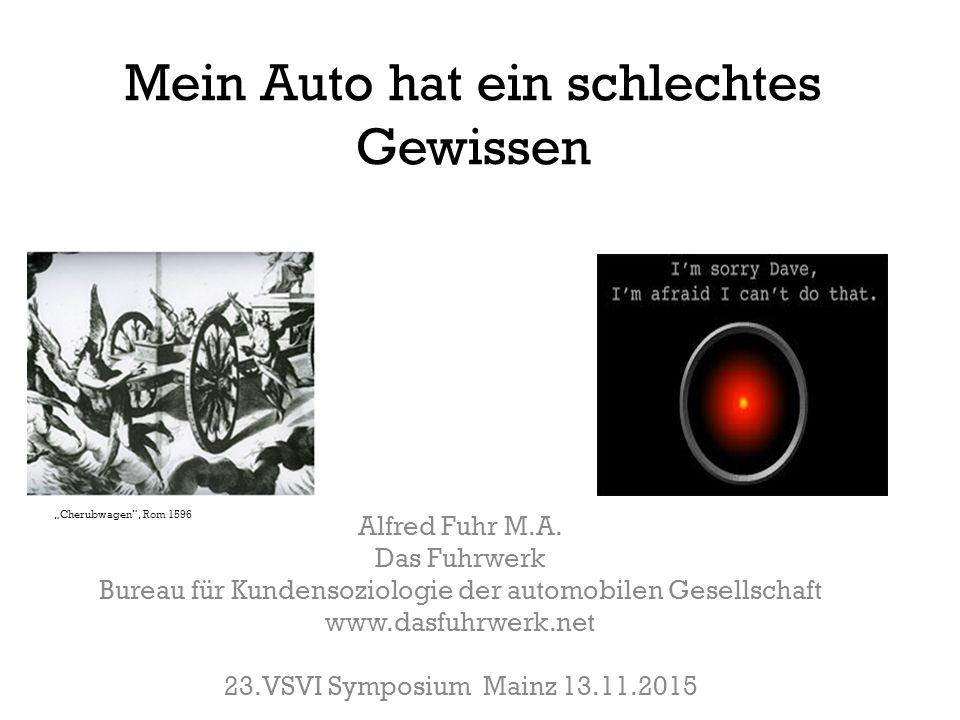 Mein Auto hat ein schlechtes Gewissen Alfred Fuhr M.A. Das Fuhrwerk Bureau für Kundensoziologie der automobilen Gesellschaft www.dasfuhrwerk.net 23.VS