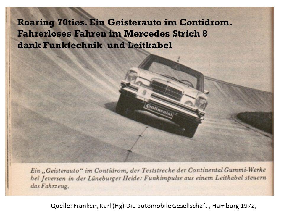 Quelle: Franken, Karl (Hg) Die automobile Gesellschaft, Hamburg 1972, Roaring 70ties. Ein Geisterauto im Contidrom. Fahrerloses Fahren im Mercedes Str