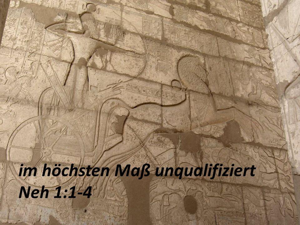 im höchsten Maß unqualifiziert Neh 1:1-4