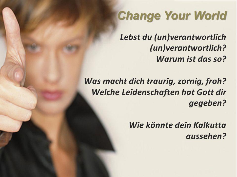Change Your World Lebst du (un)verantwortlich (un)verantwortlich.