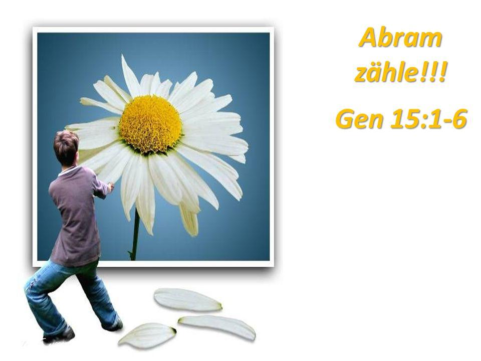 Abram zähle!!! Gen 15:1-6
