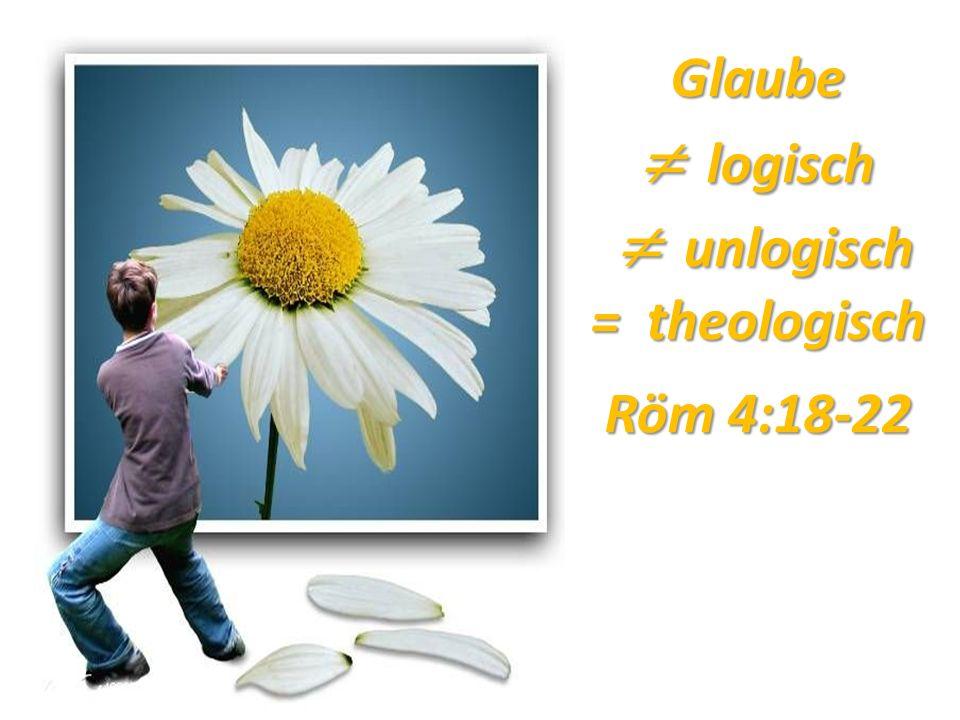 Glaube  logisch  unlogisch = theologisch Röm 4:18-22