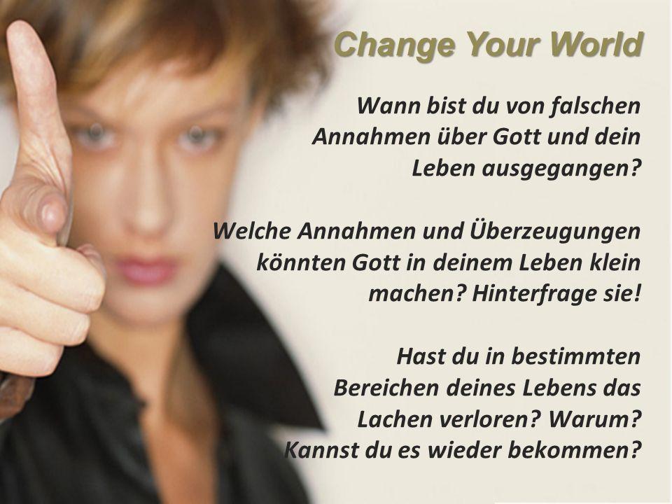 Change Your World Wann bist du von falschen Annahmen über Gott und dein Leben ausgegangen.