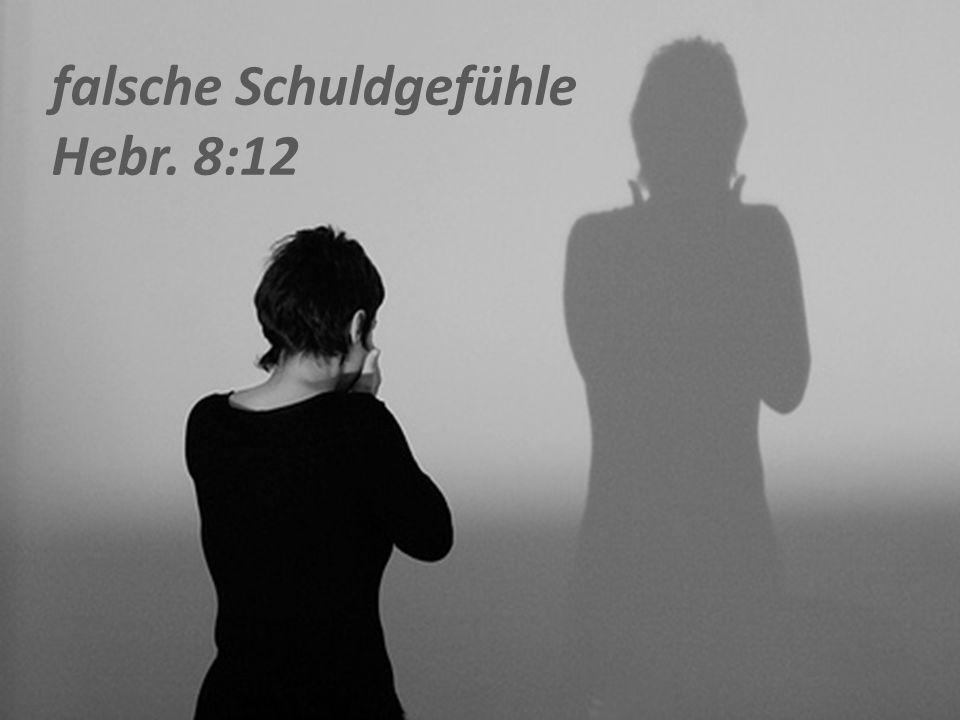 falsche Schuldgefühle Hebr. 8:12