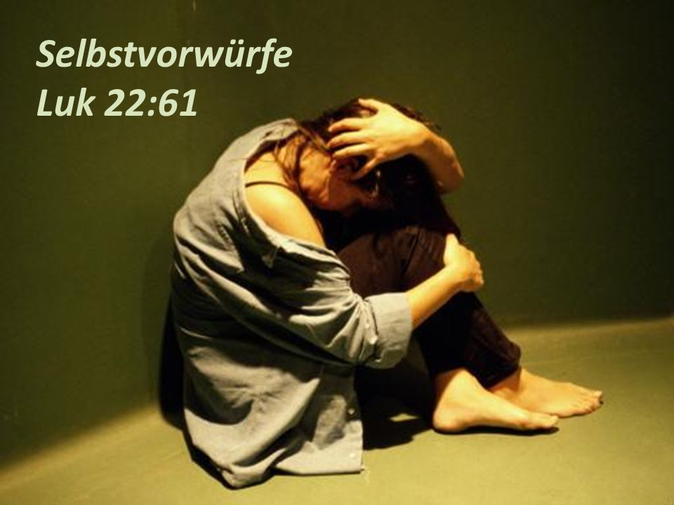 Selbstvorwürfe Luk 22:61