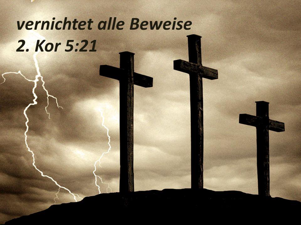 vernichtet alle Beweise 2. Kor 5:21