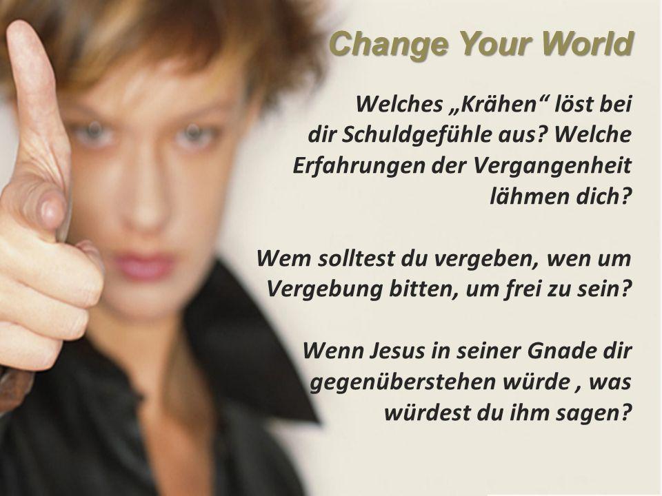 """Change Your World Welches """"Krähen löst bei dir Schuldgefühle aus."""