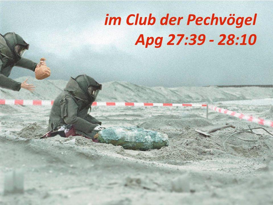 im Club der Pechvögel Apg 27:39 - 28:10