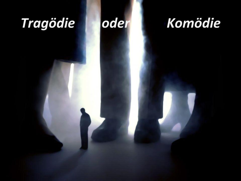 Tragödie oder Komödie