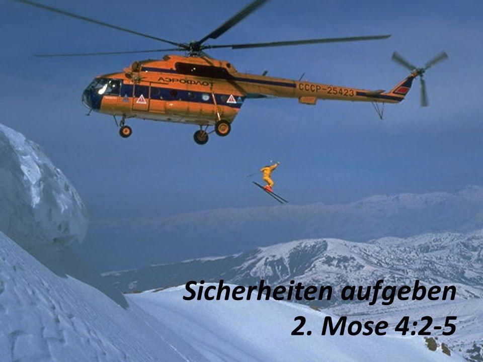 Sicherheiten aufgeben 2. Mose 4:2-5